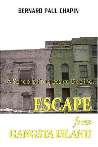 Escape from Gangsta Island: A School's Progressive Decline. 9780595376735