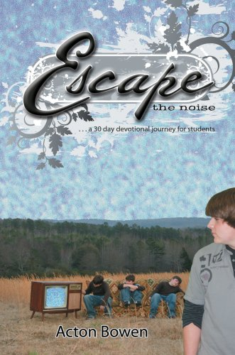 Escape the Noise: A Thirty-Day Devotional Journey for Students 9780595704750