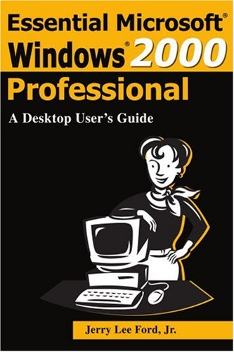 Essential Microsoft Windows 2000 Professional: A Desktop User's Guide 9780595171026