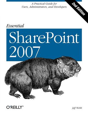 Essential SharePoint: A Practical Guide for Users, Administrators and Developers 9780596514075