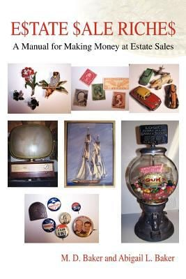 Estate Sale Riches: A Manual for Making Money at Estate Sales 9780595393008