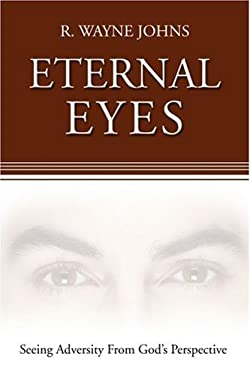 Eternal Eyes: Seeing Adversity from God's Perspective 9780595379309
