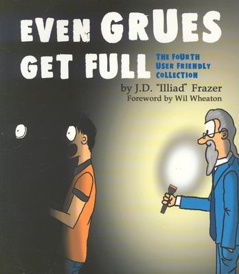 Even Grues Get Full: The Fourth User Friendly Collection 9780596005665