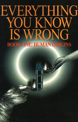 Everything You Know Is Wrong, Book 1: Human Origins 9780595127498