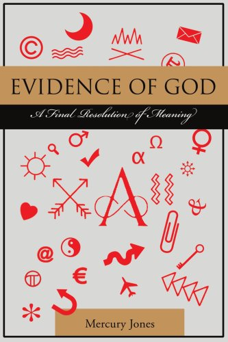 Evidence of God: A Final Resolution of Meaning 9780595486441