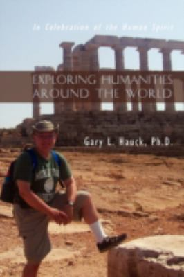 Exploring Humanities Around the World: In Celebration of the Human Spirit 9780595524471