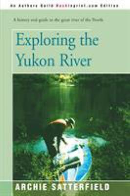 Exploring the Yukon River 9780595146307