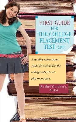 F1rst Guide for the College Placement Test (CPT): A Quality Educational Guide & Review for the College Entry-Level Placement Test. 9780595456529