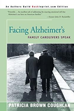 Facing Alzheimer's: Family Caregivers Speak 9780595008032
