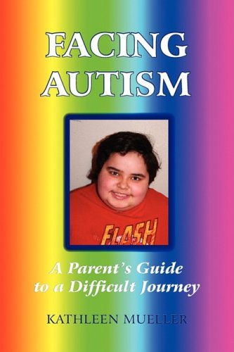 Facing Autism: A Parent's Guide to a Difficult Journey 9780595486984