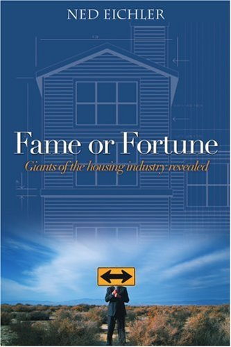 Fame or Fortune: Giants of the Housing Industry Revealed 9780595367344