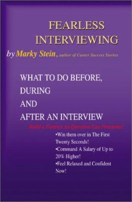 Fearless Interviewing: What to Do Before, During and After an Interview 9780595192984