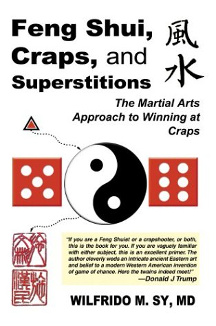 Feng Shui, Craps, and Superstitions: The Martial Arts Approach to Winning at Craps 9780595761975