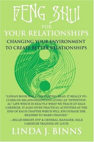 Feng Shui for Your Relationships: Changing Your Environment to Create Better Relationships 9780595408559