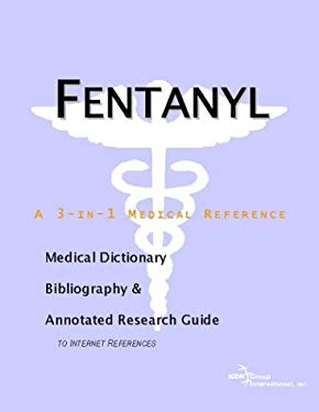 Fentanyl - A Medical Dictionary, Bibliography, and Annotated Research Guide to Internet References 9780597844218