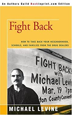 Fight Back: How to Take Back Your Neighborhood, Schools, and Families from the Drug Dealers 9780595418343
