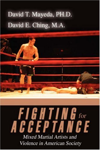 Fighting for Acceptance: Mixed Martial Artists and Violence in American Society 9780595478910