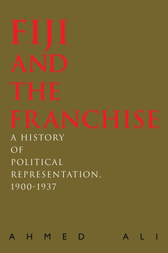 Fiji and the Franchise: A History of Political Representation, 1900-1937 9780595450213