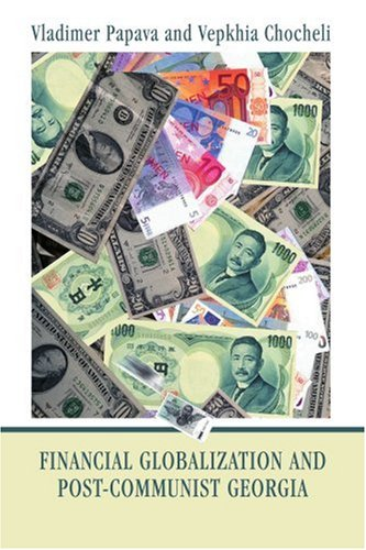 Financial Globalization and Post-Communist Georgia: Global Exchange Rate Instability and Its Implications for Georgia 9780595300433