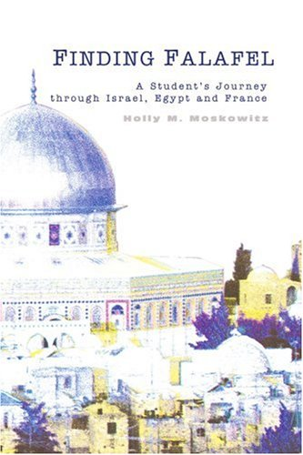 Finding Falafel: A Student's Journey Through Israel, Egypt and France 9780595290833