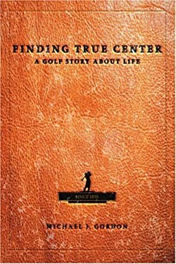 Finding True Center: A Golf Story about Life