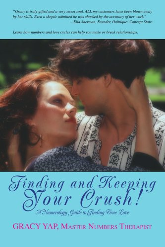 Finding and Keeping Your Crush!: A Numerology Guide to Finding True Love 9780595451968