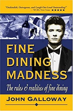 Fine Dining Madness: The Rules & Realities of Fine Dining 9780595337774