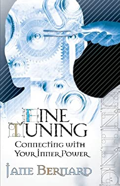 Fine Tuning: Connecting with Your Inner Power 9780595371617
