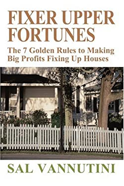 Fixer Upper Fortunes: The 7 Golden Rules to Making Big Profits Fixing Up Houses 9780595313068