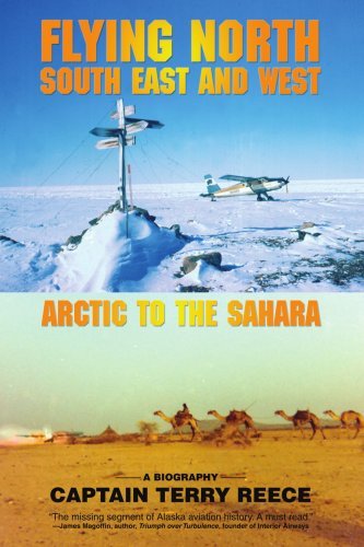 Flying North South East and West: Arctic to the Sahara 9780595435722