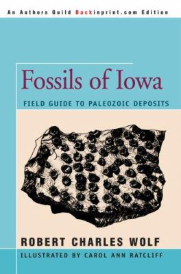 Fossils of Iowa: Field Guide to Paleozoic Deposits 9780595417155