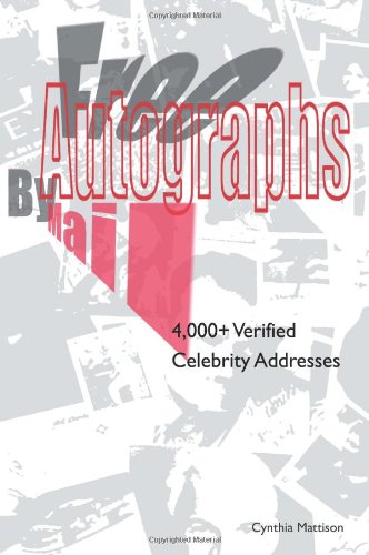 Free Autographs by Mail: 4,000+ Verified Celebrity Addresses 9780595098248