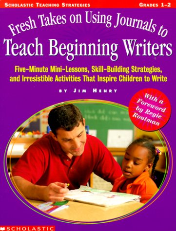 Fresh Takes on Using Journals to Teach Beginning Writers: Five-Minute Mini-Lessons, Skillbuilding Strategies, and Irresistible Activities That Inspire 9780590433730