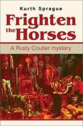 Frighten the Horses: A Rusty Coulter Mystery