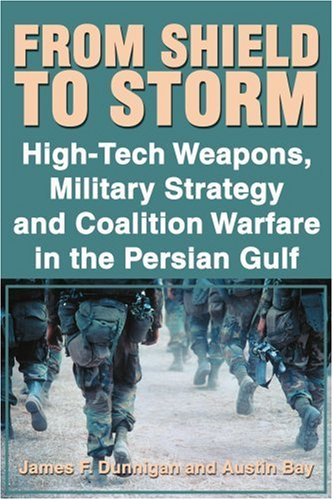 From Shield to Storm: High-Tech Weapons, Military Strategy, and Coalition Warfare in the Persian Gulf 9780595178735
