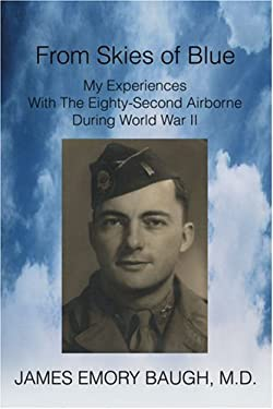 From Skies of Blue: My Experiences with the Eighty-Second Airborne During World War II 9780595278664