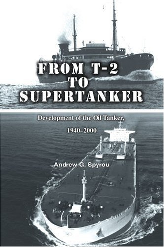 From T-2 to Supertanker: Development of the Oil Tanker, 1940-2000 9780595360680
