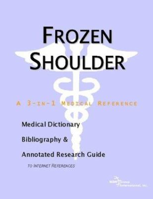 Frozen Shoulder - A Medical Dictionary, Bibliography, and Annotated Research Guide to Internet References 9780597844294