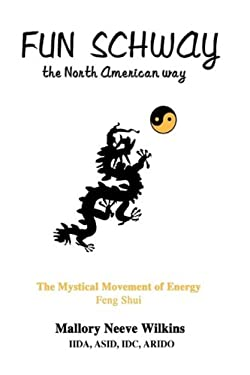 Fun Schway, the North American Way: The Mystical Movement of Energy--Feng Shui 9780595482733