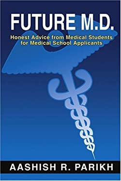 Future M.D.: Honest Advice from Medical Students for Medical 9780595230587