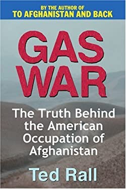 Gas War: The Truth Behind the American Occupation of Afghanistan 9780595261758