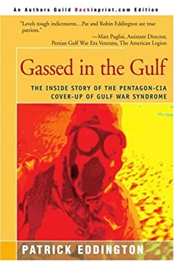Gassed in the Gulf: The Inside Story of the Pentagon-CIA Cover-Up of Gulf War Syndrome 9780595092017