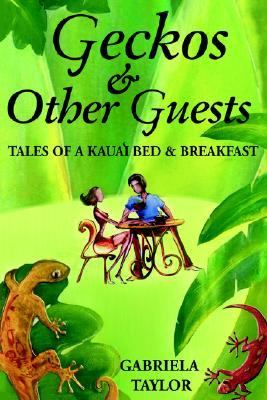 Geckos & Other Guests: Tales of a Kaua'i Bed & Breakfast 9780595366507