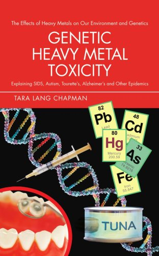 Genetic Heavy Metal Toxicity: Explaining Sids, Autism, Tourette's, Alzheimer's and Other Epidemics 9780595480562