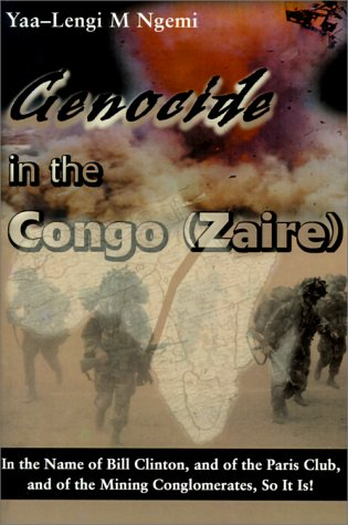 Genocide in the Congo (Zaire): In the Name of Bill Clinton, and of the Paris Club, and of the Mining Conglomerates, So It Is! 9780595139385