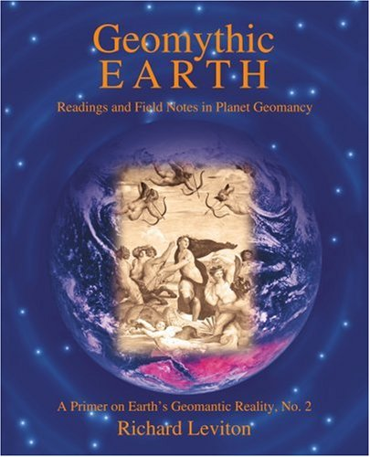 Geomythic Earth: Readings and Field Notes in Planet Geomancy 9780595396221