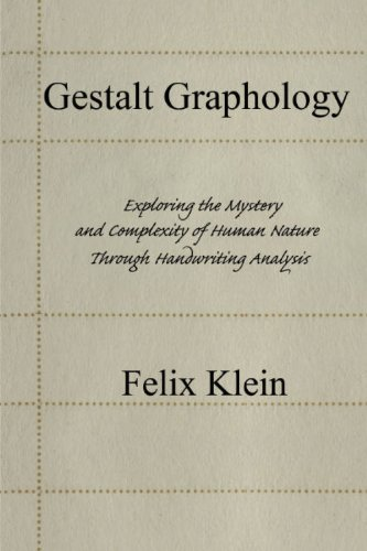 Gestalt Graphology: Exploring the Mystery and Complexity of Human Nature Through Handwriting Analysis 9780595443079