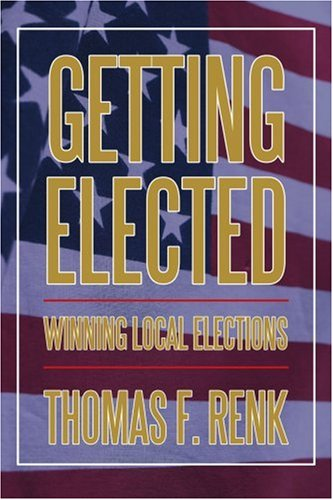 Getting Elected: Winning Local Elections 9780595396672