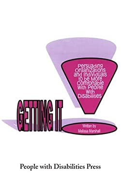 Getting It: Persuading Organizations and Individuals to Be More Comfortable with People with Disabilities 9780595212538