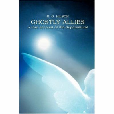 Ghostly Allies: A True Account of the Supernatural 9780595436897